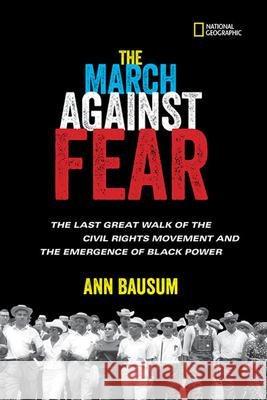 The March Against Fear: The Last Great Walk of the Civil Rights Movement and the Emergence of Black Power Ann Bausum 9781426326653