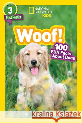 National Geographic Readers: Woof! 100 Fun Facts about Dogs Elizabeth Carney 9781426329074