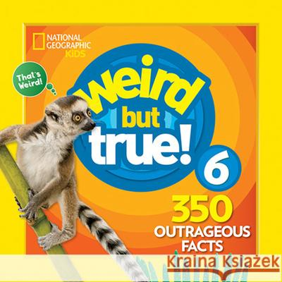 Weird But True 6: Expanded Edition National Geographic Kids 9781426331145