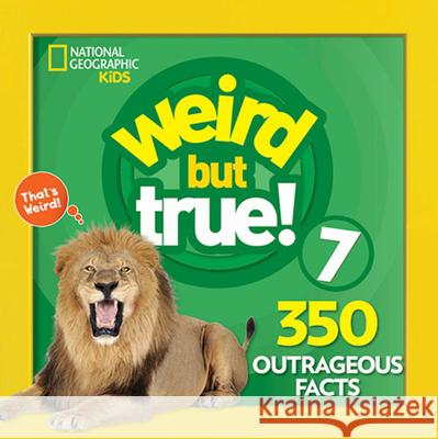 Weird But True 7: Expanded Edition National Geographic Kids 9781426331169