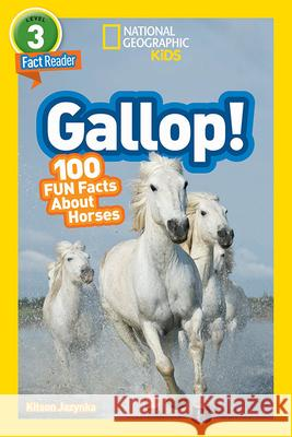 National Geographic Readers: Gallop! 100 Fun Facts about Horses Kitson Jaznyka 9781426332388