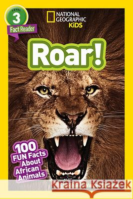 National Geographic Readers: Roar! 100 Facts about African Animals Stephanie Warren Drimmer 9781426332418