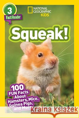 National Geographic Readers: Squeak!: 100 Fun Facts about Hamsters, Mice, Guinea Pigs, and More Rose Davidson 9781426334887