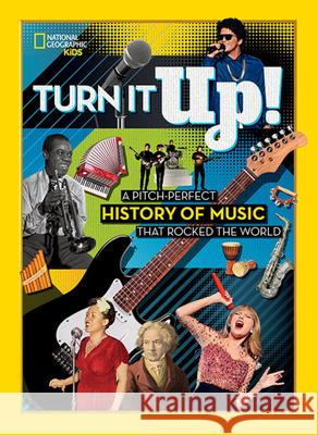 Turn It Up!: A Pitch-Perfect History of Music That Rocked the World National Geographic Kids 9781426335419