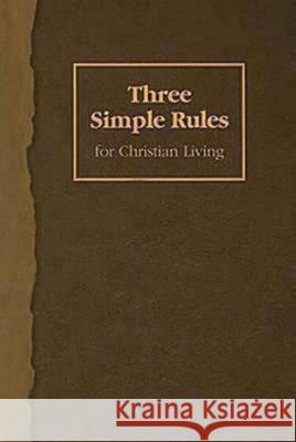 Three Simple Rules for Christian Living: A Six-Week Study for Adults Rueben Job 9781426700255