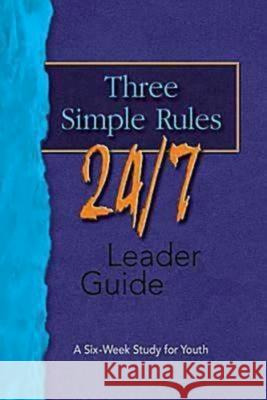 Three Simple Rules 24/7 Leader Guide: A Six-Week Study for Youth Rueben Job 9781426700347