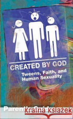 Created by God Parent's Guide: Tweens, Faith, and Human Sexuality New Edition  9781426700415