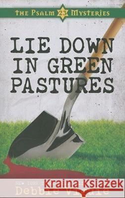 Lie Down in Green Pastures: The Psalm 23 Mysteries #3 Debbie Viguie 9781426701917 Abingdon Press