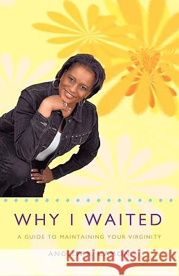 Why I Waited : A Guide to Maintaining Your Virginity Angela R. Camon Carl L. Camon Andrea Story 9781426900389