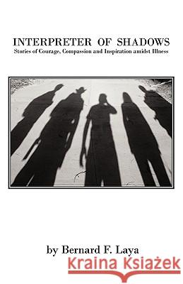 Interpreter of Shadows: Stories of Courage, Compassion and Inspiration Amidst Illness Bernard Laya 9781426911835