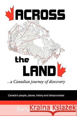 Across the Land... a Canadian Journey of Discovery Barry D. Stewart 9781426915000
