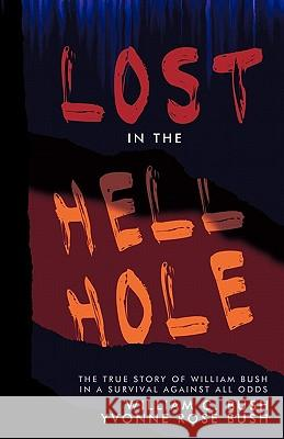 Lost in the Hell Hole Yvonne Rose Bush William C. Bush 9781426919749
