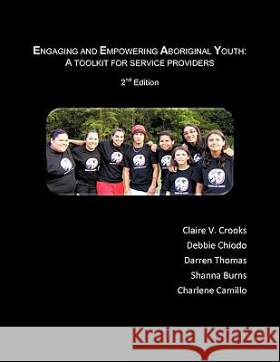 Engaging and Empowering Aboriginal Youth: A Toolkit for Service Providers Crooks                                   Chiodo                                   Jeanette Ed. Thomas 9781426942679