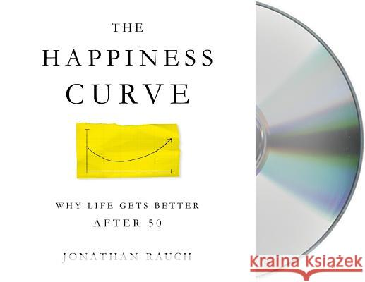 The Happiness Curve: Why Life Gets Better After 50 - audiobook Jonathan Rauch 9781427292971