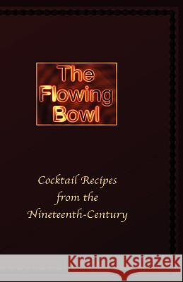 The Flowing Bowl - 19th Century Cocktail Bar Recipes Edward Spencer 9781427614582
