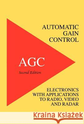 Automatic Gain Control - Agc Electronics with Radio, Video and Radar Applications Richard Smith Hughes Greg Easter 9781427615756