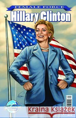 Female Force: Hillary Clinton #1 Neal Bailey Ryan Howe 9781427638861 Bluewater Productions
