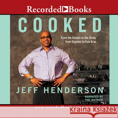 Cooked: From the Streets to the Stove, from Cocaine to Foie Gras - audiobook Jeff Henderson Jeff Henderson 9781428144255 Recorded Books
