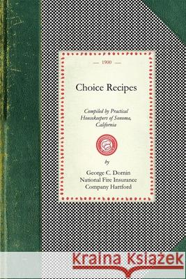 Choice Recipes: Compiled by Practical Housekeepers of Sonoma County, California Geo Dornin National Fire Insura Pacifi Springfield Fire and Marine Insurance Co 9781429010078