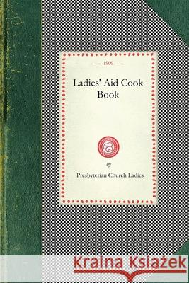 Ladies' Aid Cook Book Dinuba (Calif ). Presbyterian Ch Ladies 9781429011136