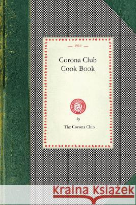 Corona Club Cook Book Corona Club Th Calif.) . Coron 9781429011143