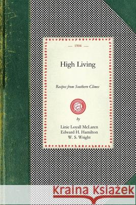 High Living: Recipes from Southern Climes Loyall McLaren Lini H. Hamilton Edwar S. Wright W 9781429012690