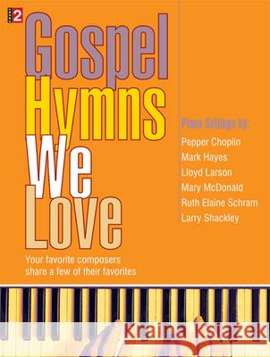 Gospel Hymns We Love: Your Favorite Composers Share a Few of Their Favorites Pepper Choplin Mark Hayes Lloyd Larson 9781429100915 Lorenz Publishing Company