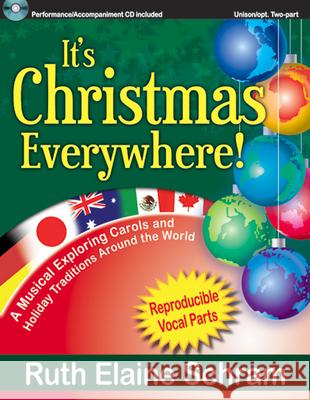 It's Christmas Everywhere!: A Musical Exploring Carols and Holiday Traditions Around the World Ruth Elaine Schram 9781429102186
