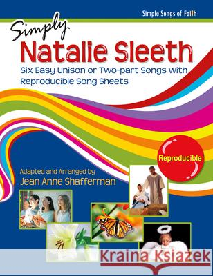 Simply Natalie Sleeth: Six Easy Unison or Two-Part Songs with Reproducible Song Sheets Natalie Sleeth Jean Anne Shafferman 9781429102551