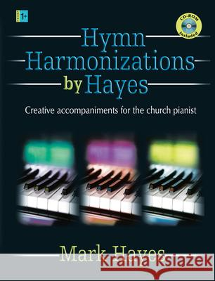 Hymn Harmonizations by Hayes: Creative Accompaniments for the Church Pianist [With CDROM] Mark Hayes 9781429103398 Lorenz Publishing Company