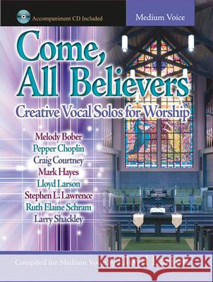 Come, All Believers: Creative Vocal Solos for Worship Lloyd Larson 9781429103411 Lorenz Publishing Company