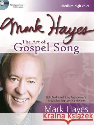 Mark Hayes: The Art of Gospel Song: Eight Traditional Song Arrangements for Medium-High Voice and Piano [With CD (Audio)] Mark Hayes 9781429121316 Lorenz Publishing Company