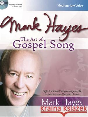 Mark Hayes: The Art of Gospel Song [With CD (Audio)] Mark Hayes 9781429121323 Lorenz Publishing Company