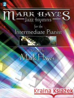 Mark Hayes: Jazz Hymns for the Intermediate Pianist Mark Hayes 9781429123129 Lorenz Publishing Company