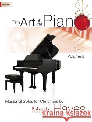 The Art of the Piano, Volume 2: Masterful Solos for Christmas Mark Hayes 9781429125215 Lorenz Publishing Company
