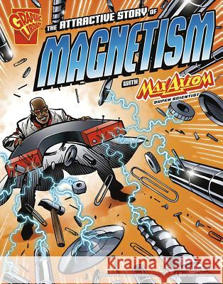 The Attractive Story of Magnetism with Max Axiom, Super Scientist Andrea Gianopoulos 9781429617697 Graphic Library