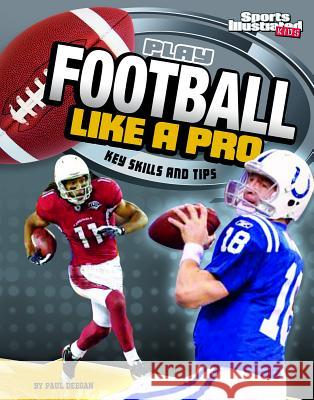 Play Football Like a Pro: Key Skills and Tips Matt Doeden 9781429656467