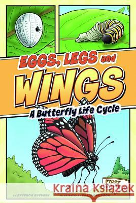 Eggs, Legs, Wings: A Butterfly Life Cycle Shannon Knudsen Simon Smith 9781429662284