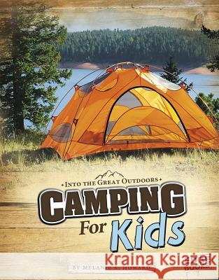 Camping for Kids Melanie A. Howard 9781429692663