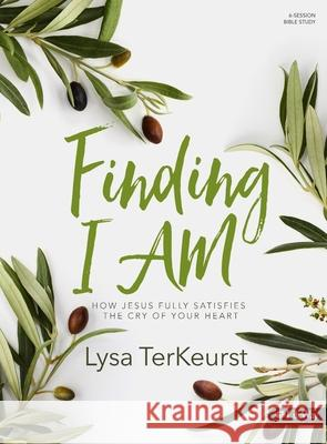 Finding I Am - Bible Study Book: How Jesus Fully Satisfies the Cry of Your Heart Lysa TerKeurst 9781430053521
