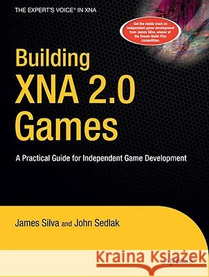 Building XNA 2.0 Games: A Practical Guide for Independent Game Development James Silva 9781430209799