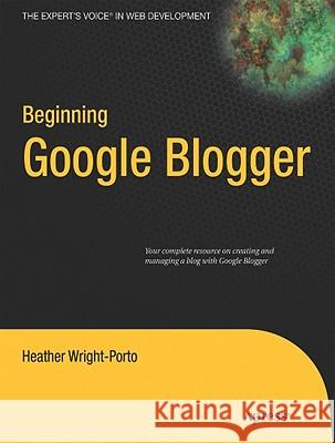 Beginning Google Blogger Heather Wright-Porto 9781430230120