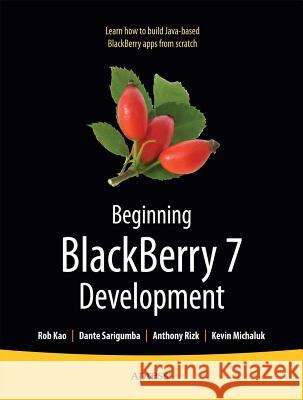 Beginning BlackBerry 7 Development : Learn how to build a successful Java-based BlackBerry apps from scratch A Rizk 9781430230151 0