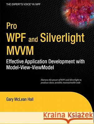 Pro WPF and Silverlight MVVM: Effective Application Development with Model-View-Viewmodel Gary Hall 9781430231622