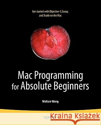 Mac Programming for Absolute Beginners Wallace Wang 9781430233367