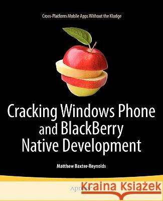 Cracking Windows Phone and Blackberry Native Development: Cross-Platform Mobile Apps Without the Kludge Matthew Baxter-Reynolds 9781430233749
