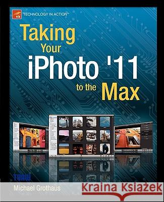 Taking Your iPhoto '11 to the Max Michael Grothaus 9781430235514