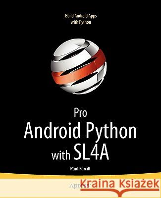Pro Android Python with Sl4a: Writing Android Native Apps Using Python, Lua, and Beanshell Paul Ferrill 9781430235699