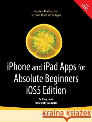 iPhone and iPad Apps for Absolute Beginners, IOS 5 Edition Rory Lewis 9781430236023