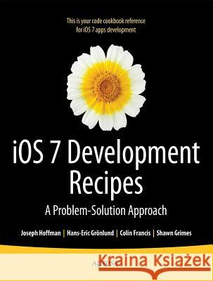 IOS 7 Development Recipes: Problem-Solution Approach Joseph Hoffman Shawn Grimes Colin Francis 9781430259596